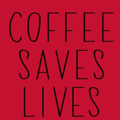 Coffee Saves Lives