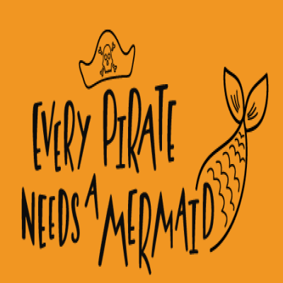 Every Pirate Needs A Mermaid