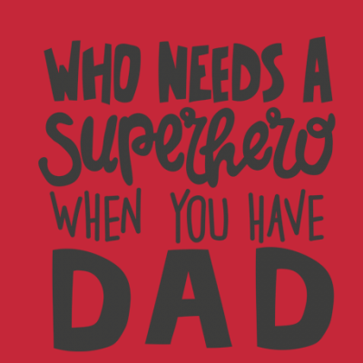 Who Needs A Superhero When You Have A Dad