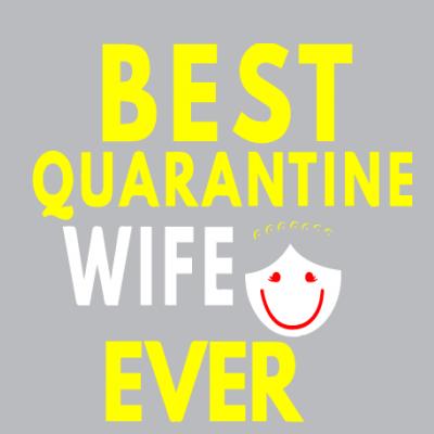 Best Quarantine Wife Ever