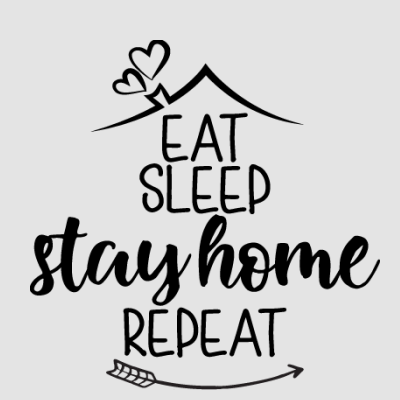 Eat Sleep Stay Home Repeat