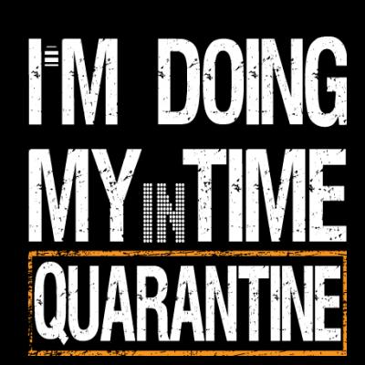 Im Doing My Time In Quarantine