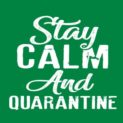 Stay Calm and Quarantine