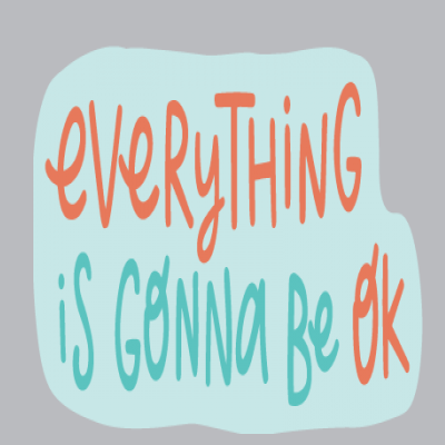 Everything is Gonna Be Ok