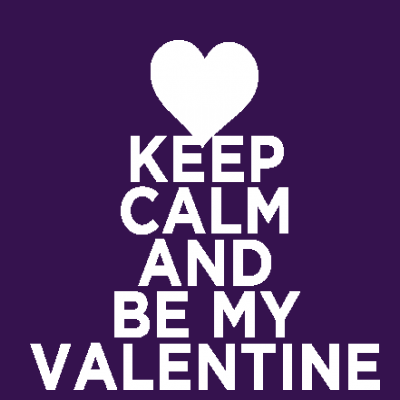 Keep Calm and Be My Valentine