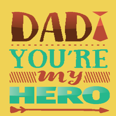 Dad You're My Hero