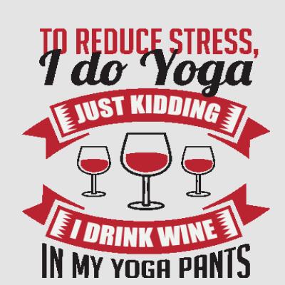 I Drink Wine In My Yoga Pants