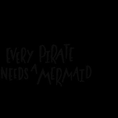 Every Pirate Needs A Mermaid