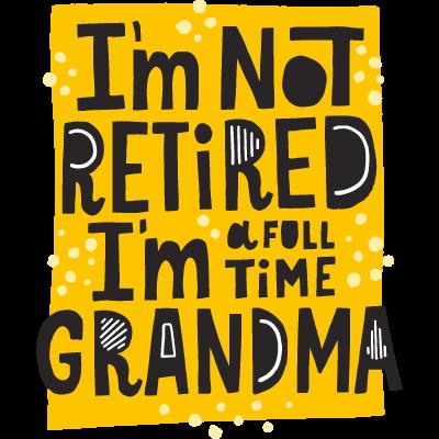 Im Not Retired Im A Full Time Grandma