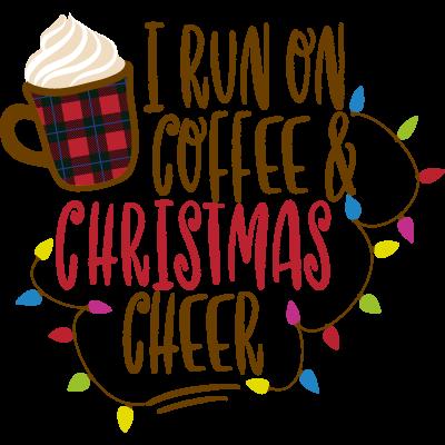 I Run On Coffee And Christmas Cheer
