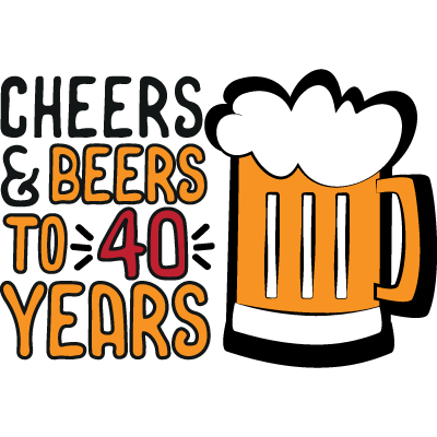 Cheers & Beers To 40 Years