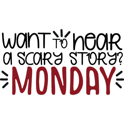 Want To Hear A Scary Story-Monday