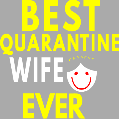 Best Quarantine Wife Ever
