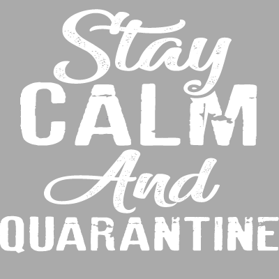 Stay Calm and Quarantine