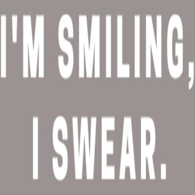 I'm Smiling, I Swear