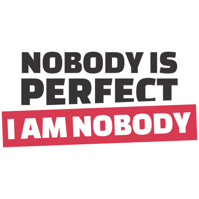 Nobody is Perfect...I am Nobody