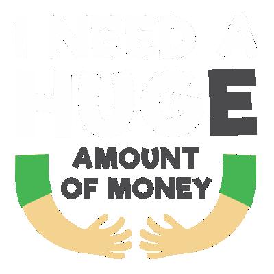 I Need a Hug(e) Amount of Money En