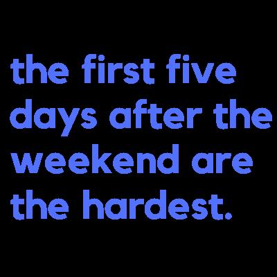 Les 5 Premieres Jours Après Le Week-End