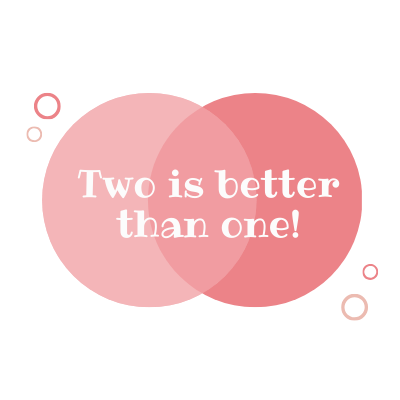 Two Is Better Than One