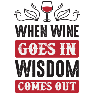 When Wine Goes In Wisdom Comes Out