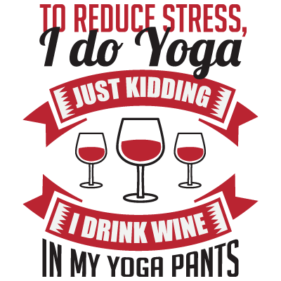 I Drink Wine In My Yoga Pants