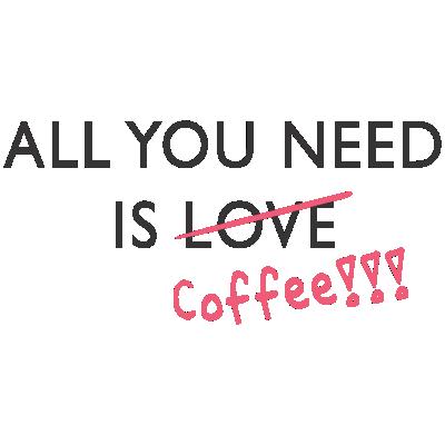 Tout Que T'a Besoin est Du Cafe